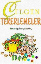 ÇILGIN TEKERLEMELER by yazarunicorn_