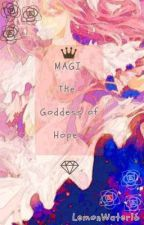 Magi: The Goddess of Hope by LemonWater16