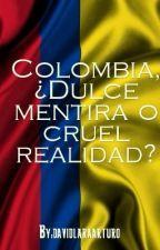 Colombia, ¿Dulce mentira o cruel realidad? by davidlaraarturo