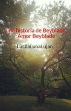 una historia de Beyblade :Amor Beyblade(pausada) by Lucilalovely