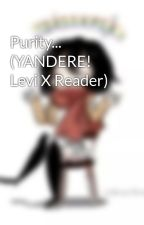 Purity... (YANDERE! Levi X Reader) by Mikasajaegerackerman