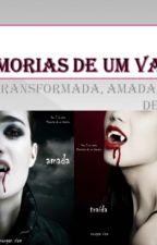 Memórias De Um VAMPIRO (Transformada, Amada, Traída, Destinada, Desejada, Ect) by joelthe2