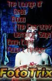 The Lounge of Dead Blood The Charstein Vampire Saga Book Eight by RobertHelliger