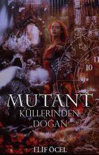 MUTANT: Küllerinden Doğan  by SsiyahAnka