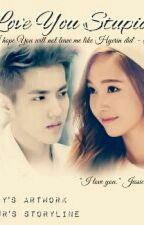 LOVE YOU STUPID!!! (EXO fanfic) (ENGLISH) (KrisSica fanfic) by xnnx_glxy