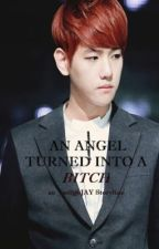 An Angel turned into a Bitch (ChanBaek) by _asdfghJAY