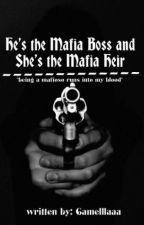 HE'S THE MAFIA BOSS AND SHE'S THE MAFIA HEIR  by camelllaaa