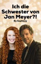 Ich die Schwester Von Jan Meyer?! *vorläufig pausiert* by Sophlyyy