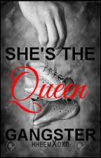 She's The Queen Gangster by kheemXoxo