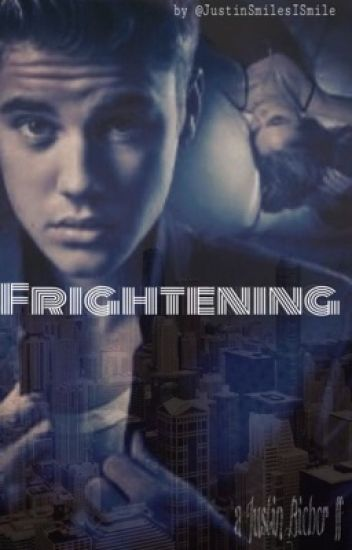 Frightening [Justin Bieber bad boy ff] (completed)