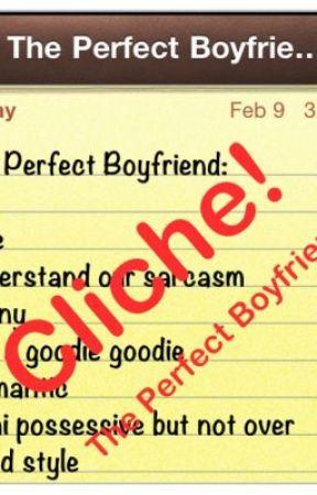 Cliche! The Perfect Boyfriend! by elizzabeth143