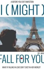 I (MIGHT) FALL FOR YOU by BYE_Imagines
