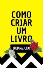 Como Criar Um Livro by JulianaJulioC