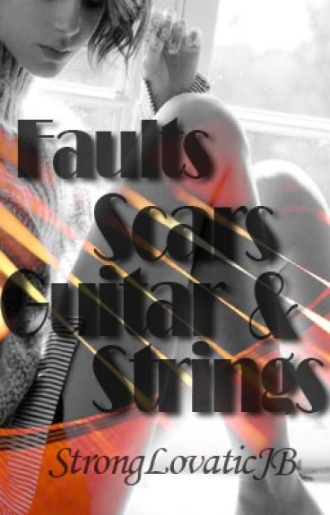 Faults, Scars, and Guitar Strings by StrongLovaticJB
