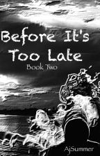 Before It's Too Late  by AjSummer