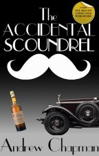 The Accidental Scoundrel by AndyChapWriter