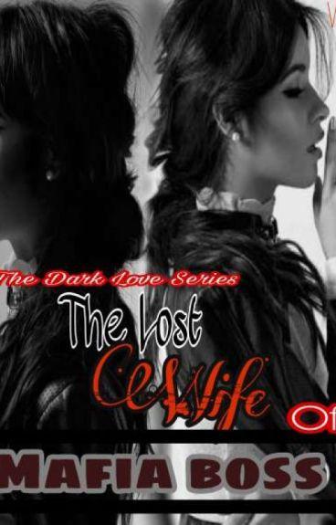 The Dark Love Series#1 :The Lost Wife of a Mafia Boss