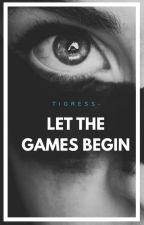 Let the Games Begin by tigress-