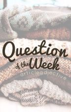 Question of the Week by ArticleAdjective
