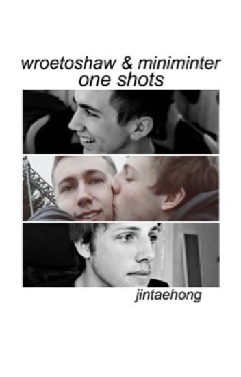 wroetoshaw and miniminter // one shots