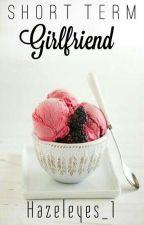 Short Term Girlfriend by HazelEyes_1