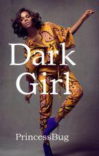 Dark Girl (BWWM) by PrincessBug6943
