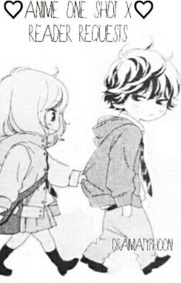 Anime Oneshots x Reader *Requests CLOSED!*
