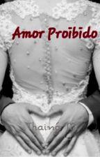 Amor Proibido (CONCLUÍDO) by thainamag_