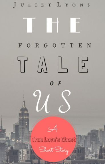 The Forgotten Tale Of Us - A My True Love Ghost Short Story by julietlyons