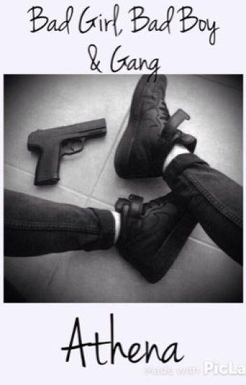 Bad girl, Bad boy &Gang