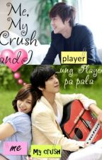 Me, My Crush and I...ung Player pa pala:)  (on hold) by hannalove