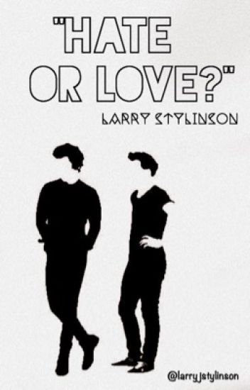 ❝ Hate Or Love?❞ ➢ Larry Text