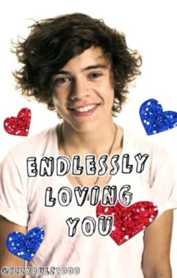 Endlessly Loving you (Harry styles fanfic)