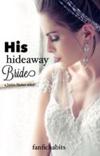 His Hideaway Bride by fanfichabits