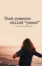 That someone called Paasa by princesabangs