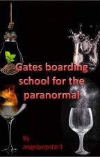 Gates boarding school for the paranormal (book 1) by angelpopstar1