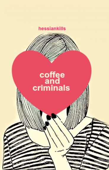 Coffee & Criminals (Editing) by HessianKills