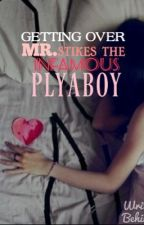Getting over Mr. Stikes the infamous plyaboy (not a teacher x student story) by Artsy_Writter