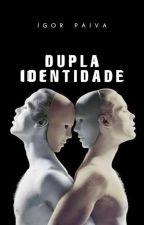 Dupla Identidade  (EM REVISÃO) by IgorPaiva