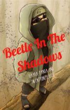 Beetle In The Shadow (A Shino Aburame love story) by tweNtyonEpiLots6