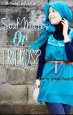 Soul Mates or Friends? by ladyzainakhan1658