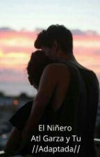 El Niñero Atl Garza y Tn // Adaptada // by dianeitorzu