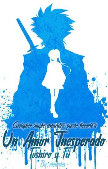 Un Amor Inesperado (Toshiro y Tú) [Editando]