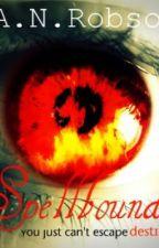 Spellbound (On Hold) by AmyNatasha