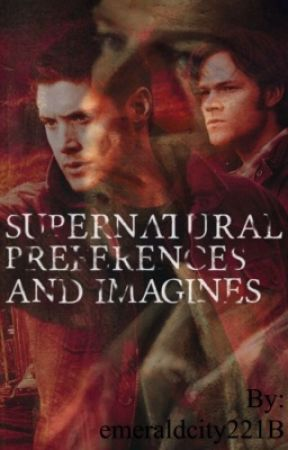 Supernatural Preferences and Imagines by emeraldcity221B