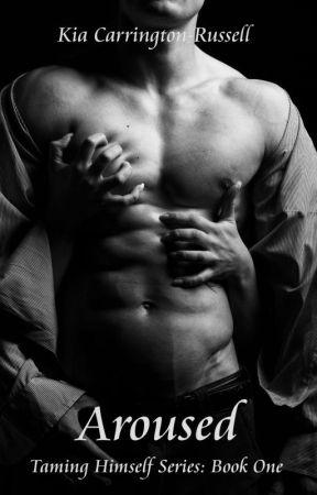 Aroused: Taming Himself Series, Book 1 by kia_crystal