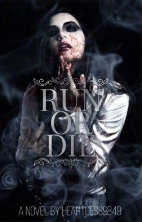 Run or Die (#1 of Run or Die) by Heartless9849