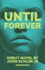 Until Forever  (1st draft) by JohnSchlim