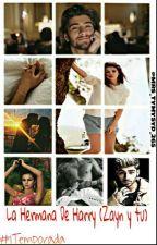 La Hermana De Harry (Zayn y Tu) [TERMINADA][Editada] by NaniMalikTomlinson