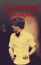Guarded (One Direction Fanfic) by theactingaubrey